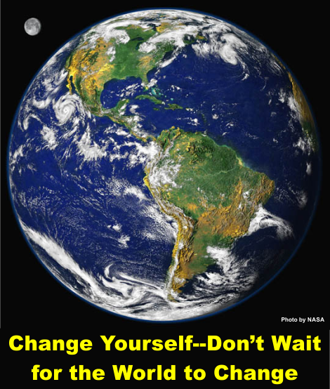 Change Yourself--Don't Wait for the World to Change