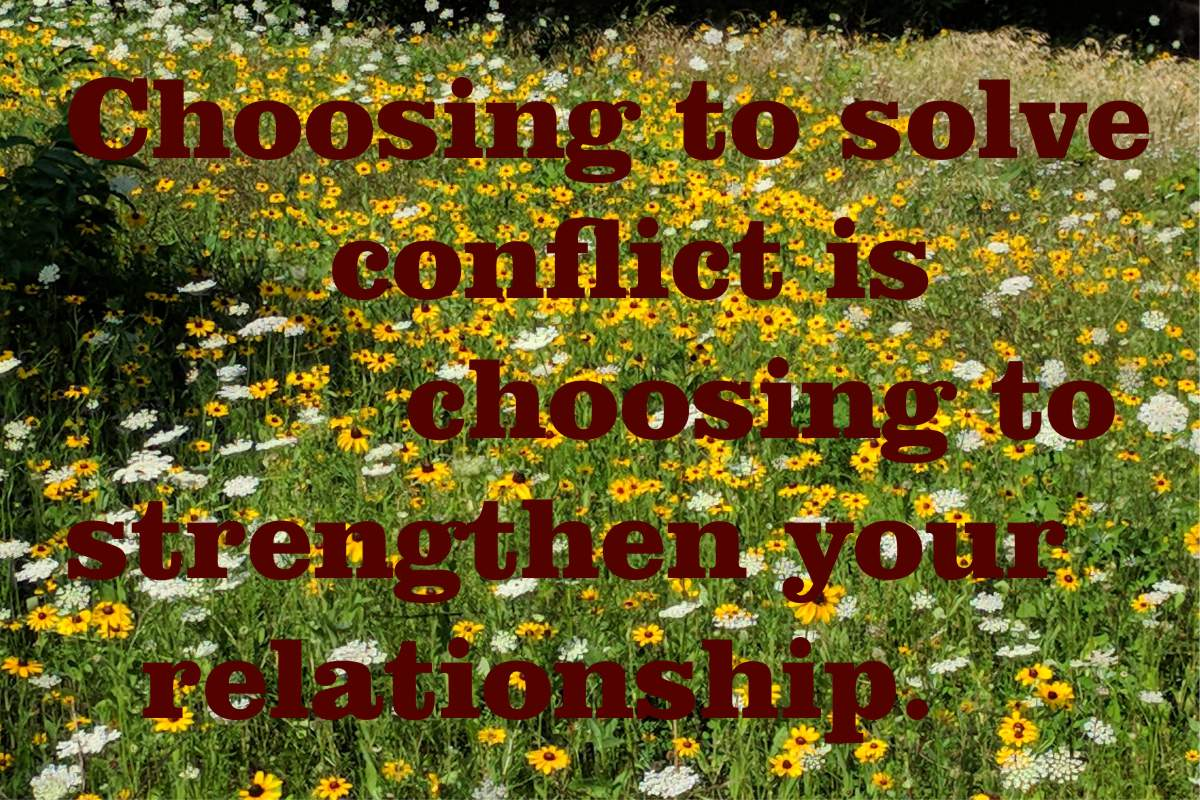 Choosing to solve conflict is choosing to strengthen your relationship.