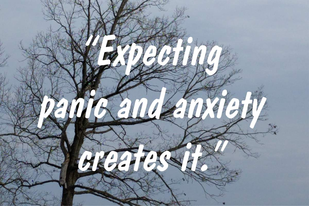 "Coping statement #11: ""Expecting panic and anxiety creates it."""