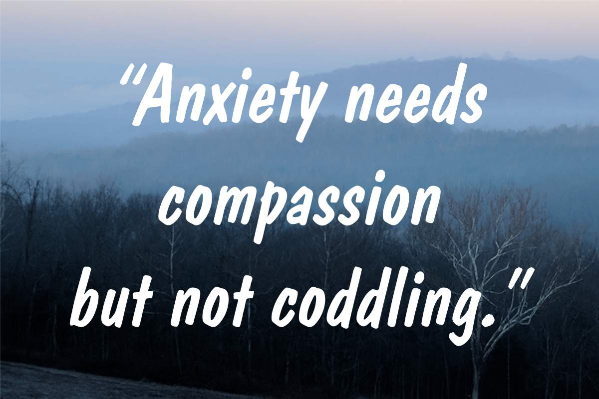 "Coping statement #7: ""Anxiety needs compassion but not coddling"""