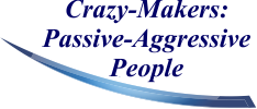 Crazy-Makers: Passive-Aggressive People
