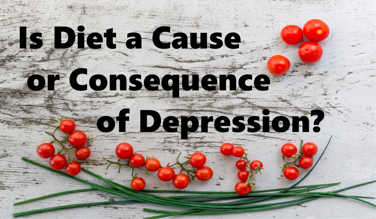 Is diet a cause or a consequence of depression?