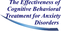 The Effectiveness of Cognitive Behavioral Treatment for Anxiety Disorders