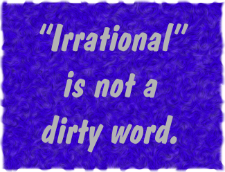 Text: Irrational is not a dirty word