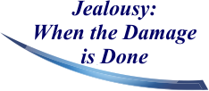 Jealousy: When the Damage is Done