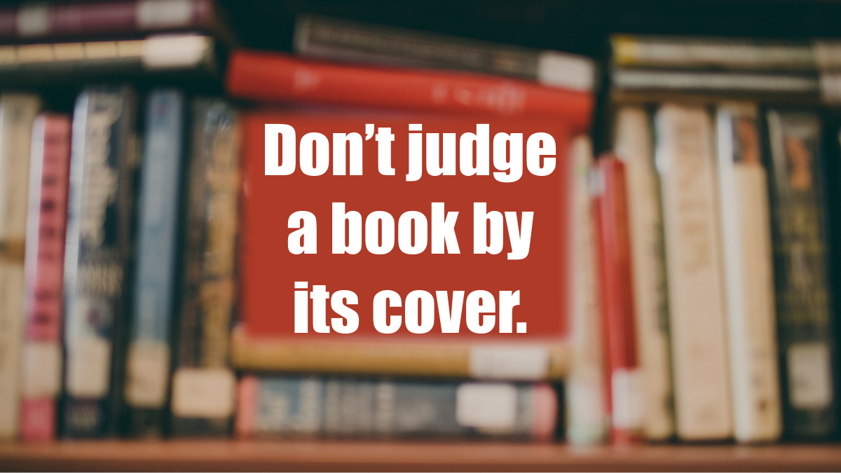 Don't judge a book by its cover.