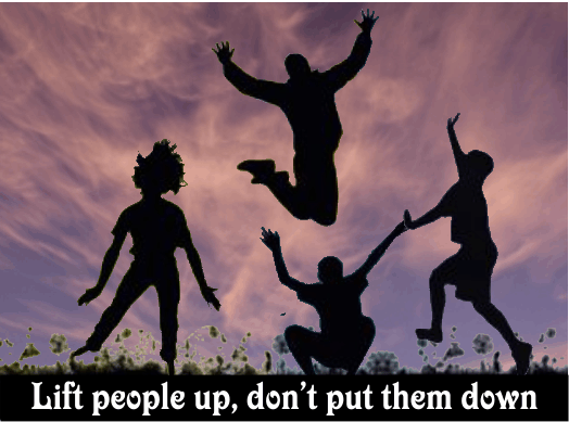 Lift People Up, Don't Put Them Down