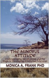 Kindle book! The Mindful Attitude: Understanding Mindfulness and the Steps to Developing Emotional Tolerance