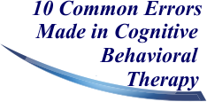 10 Common Errors Made in Cognitive Behavioral Therapy