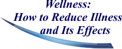 Wellness: How to Reduce Illness and Its Effects
