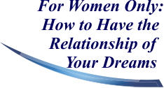 For Women Only: How to Have the Relationship of Your Dreams